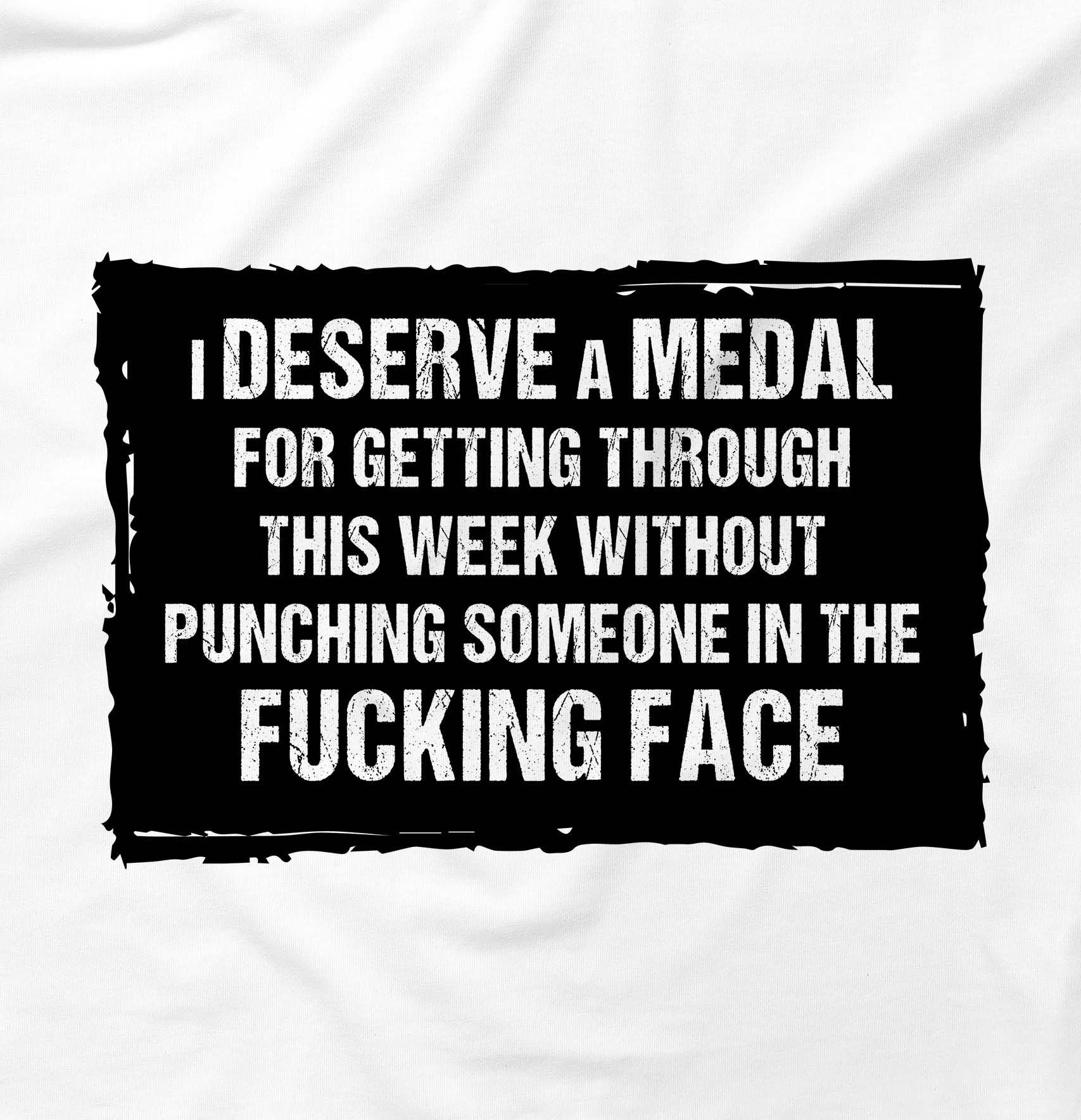 I Deserve A Medal For Not Punching Someone Offensive