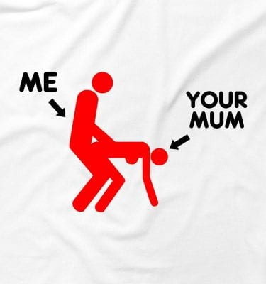 Me Your Mum Rude Offensive Humour Lad Funny