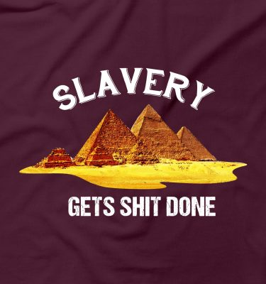 Slavery Gets Sh*t Done Funny Rude Offensive