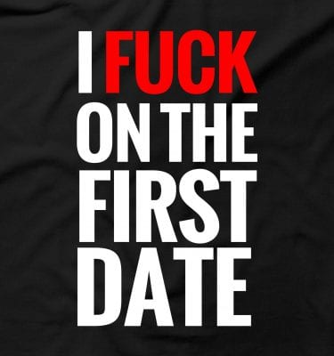I F*ck On The First Date Funny Rude Offensive Humour