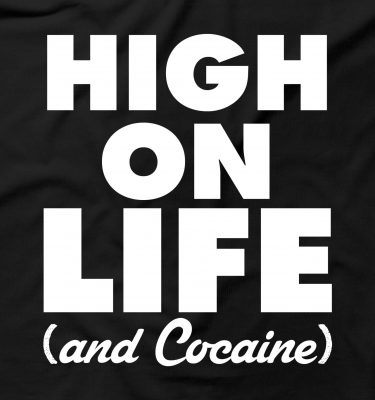 High On Life And Cocaine Funny Drugs Rude Offensive