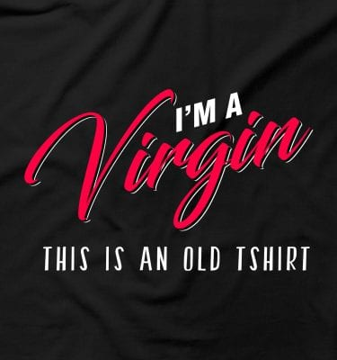 I'm A Virgin This Is An Old Tshirt Funny Rude Offensive