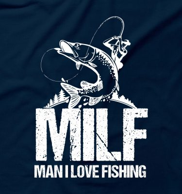Man I Love Fishing Milf Funny Rude Shocking