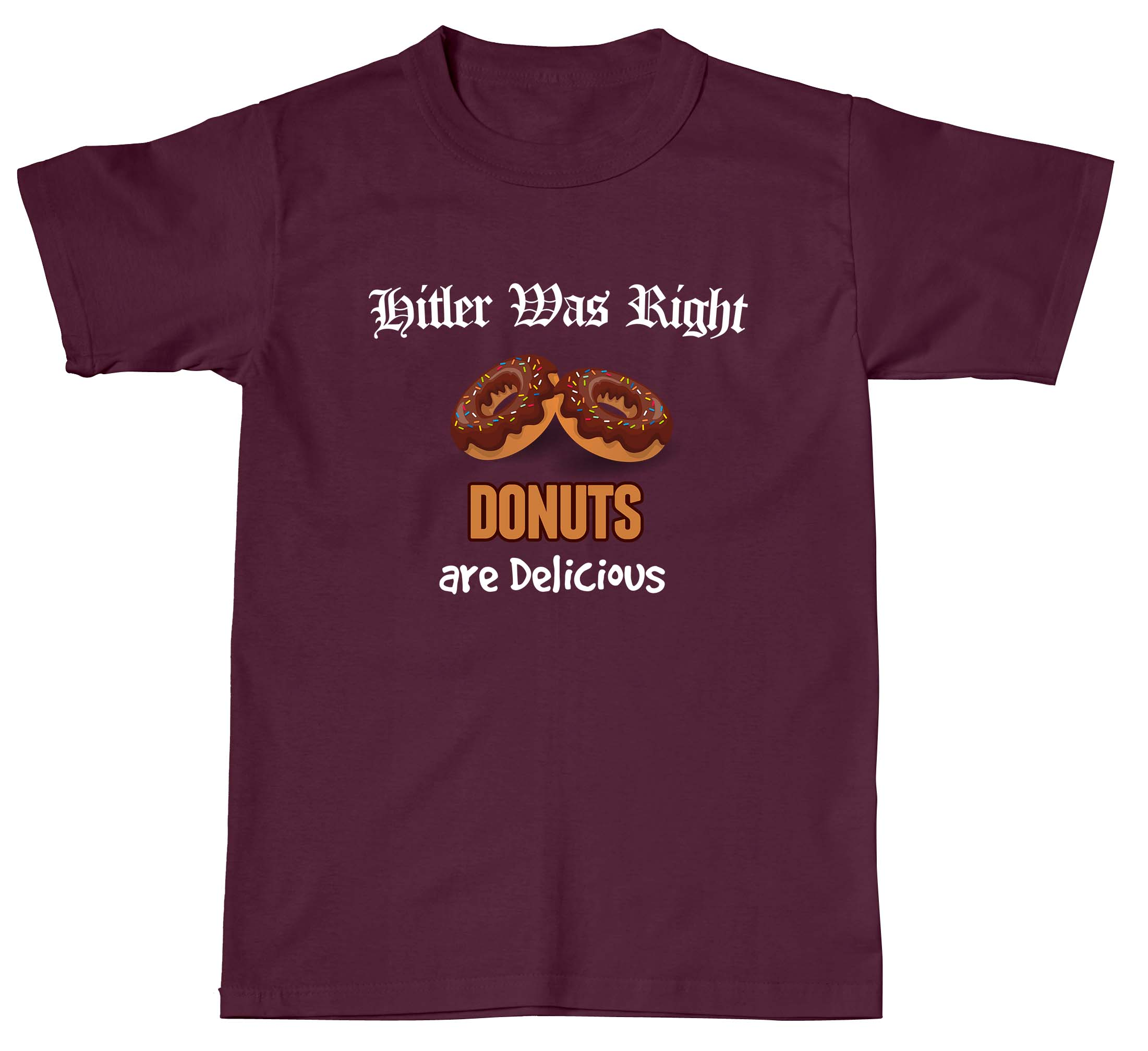 Hitler Was Right Donuts Are Delicious