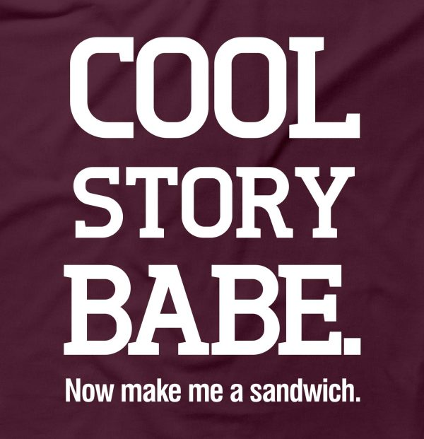 Cool Story Babe Now Make Me A Sandwich Rude