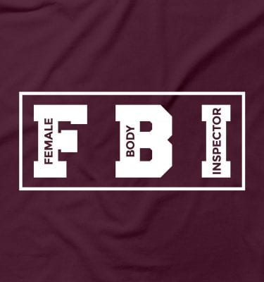 Female Body Inspector FBI Funny Rude