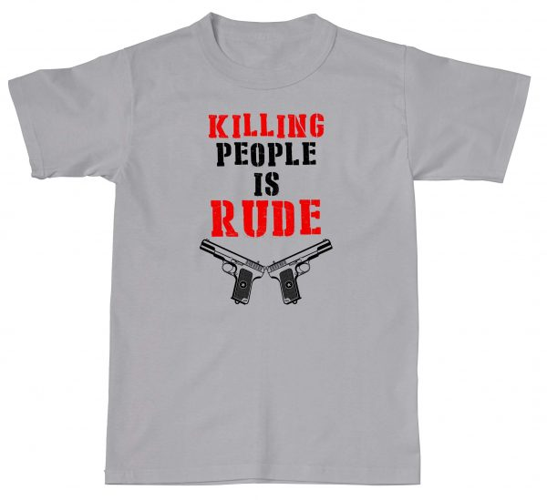 Killing People Is Just Rude Funny Humour NRA
