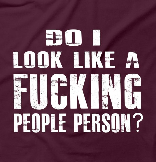 Do I Look Like A F*cking People Person
