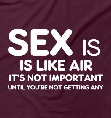 Sex Is Like Air It's Not Important Until You're Not