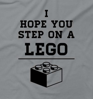 I Hope You Go Step On A Lego Funny Rude