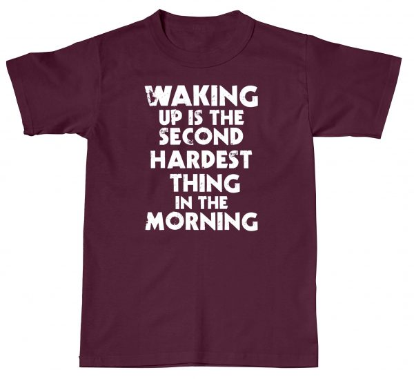 Waking Up Is The Second Hardest Thing Morning