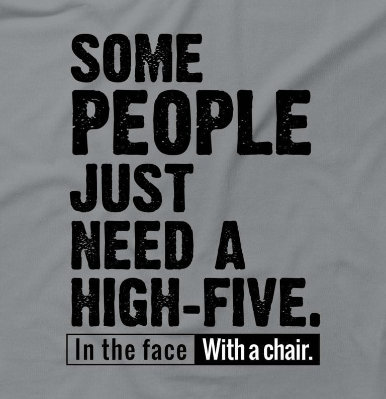Some People Need A High Five With A Chair Angry