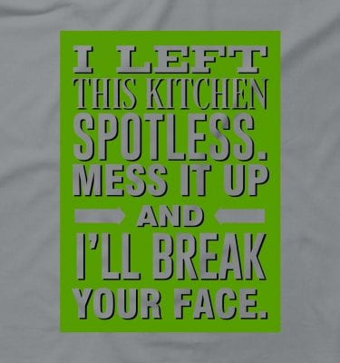 I Left This Kitchen Spotless Mess It Up Break Your Face