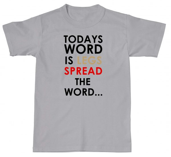Today's Word Is Legs. Spread The Word Rude Offensive