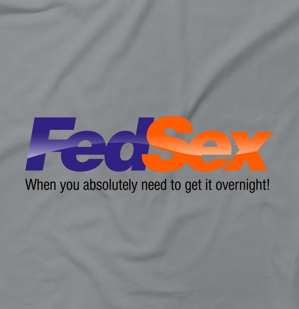 FedSex When You Need It Over Night Funny Rude